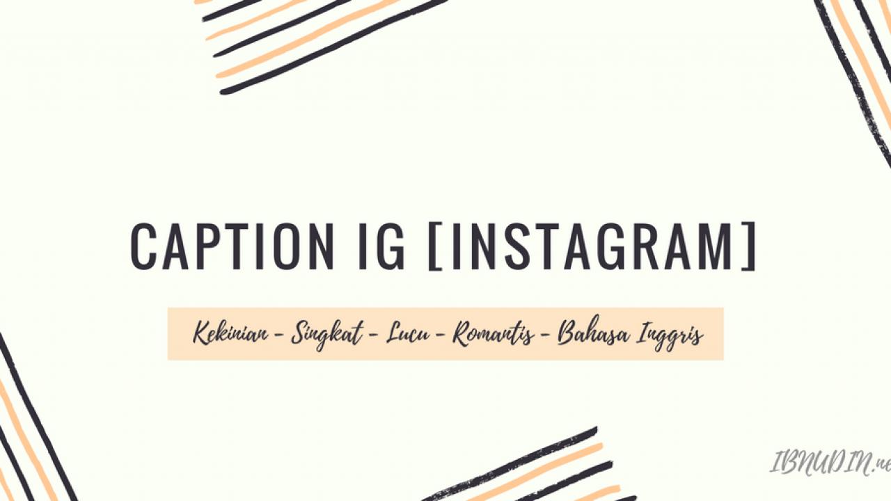 Kumpulan Caption Ig Instagram Romantis Kekinian Lucu Jaman Now