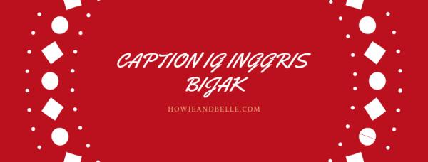 Caption IG Inggris Bijak - HOWIEANDBELLE