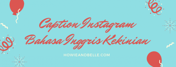 Caption Instagram Bahasa Inggris Kekinian - HOWIEANDBELLE