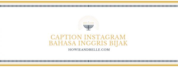 Caption Instagram Bahasa Inggris Bijak- HOWIEANDBELLE