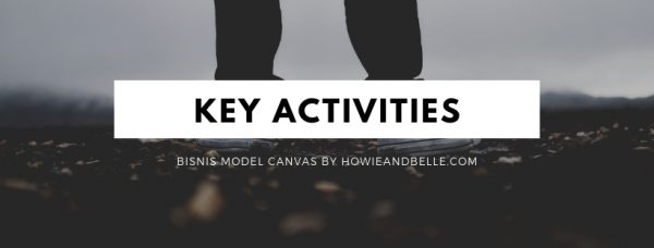 Bisnis Model Canvas - Blok KEY ACTIVITIES