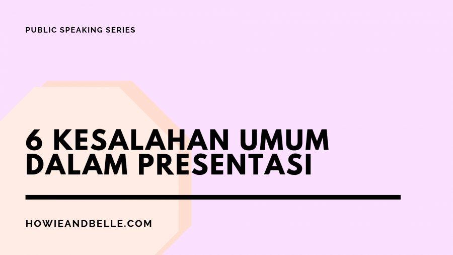 Public Speaking - 6 Kesalahan Umum Dalam Presentasi