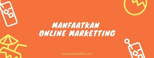 Tips Bisnis Panjang Umur - Manfaatkan Online Marketting