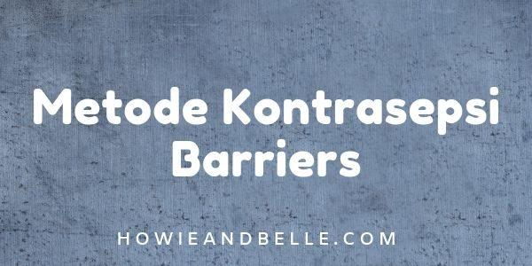 Alat Kontrasepsi Dalam Program KB - Metode Kontrasepsi Barriers