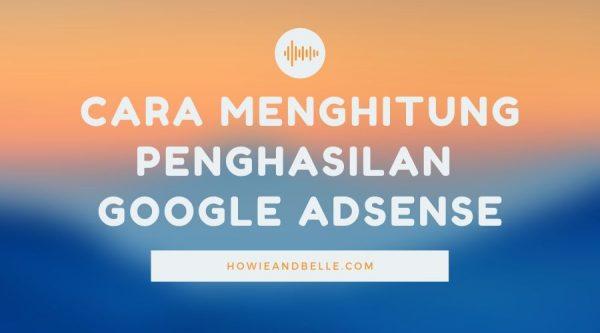Cara Menghitung Penghasilan Dari Google Adsense - cara