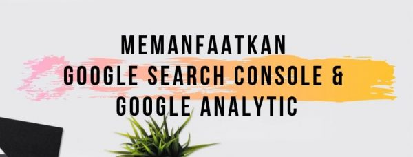 09 - memanfaatkan google search console dan google analytic