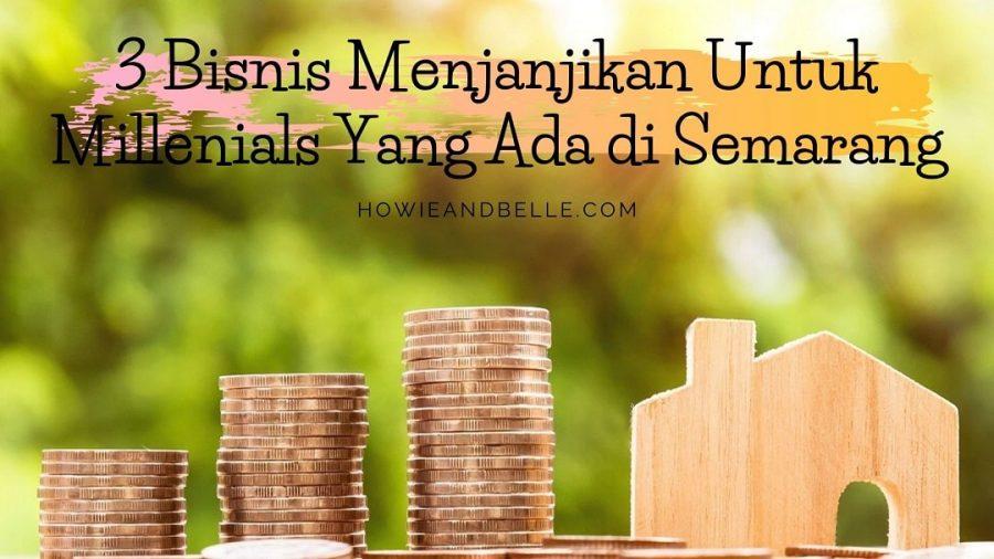3 Bisnis Menjanjikan Untuk Milenial Di Semarang Howieandbelle