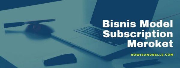 4 - Bisnis Model Subscription Meroket