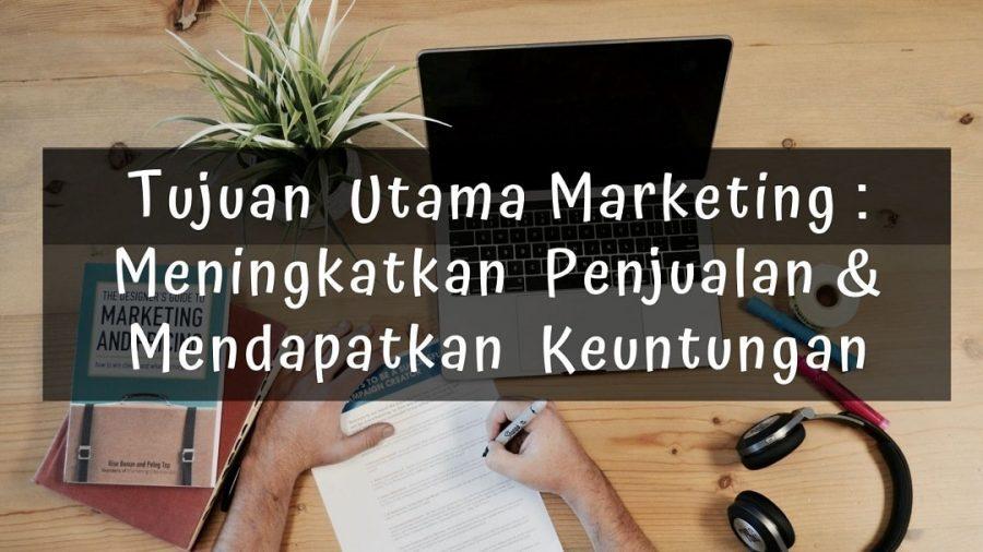 tujuan marketing adalah meningkatkan penjualan dan mendapat keuntungan