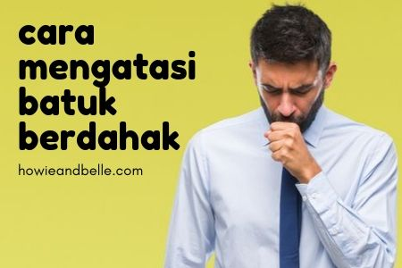 cara mengatasi batuk berdahak