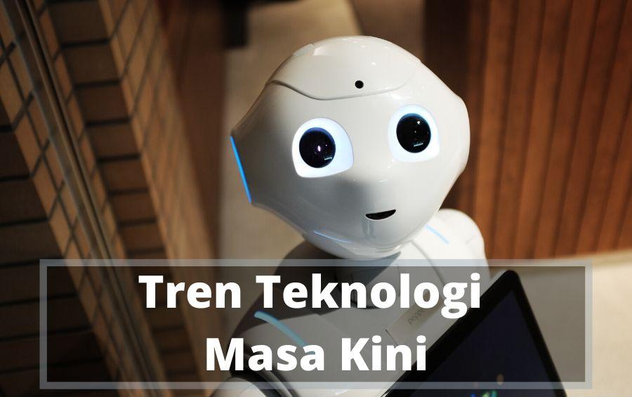 Trend Teknologi Masa Kini Yang Diramalkan Booming