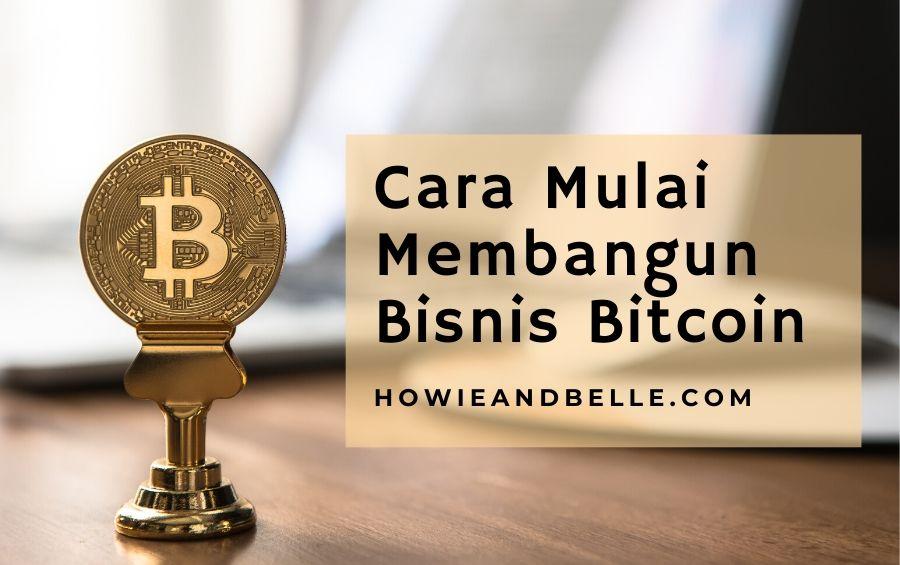 Cara Mulai Membangun Bisnis Bitcoin Anda