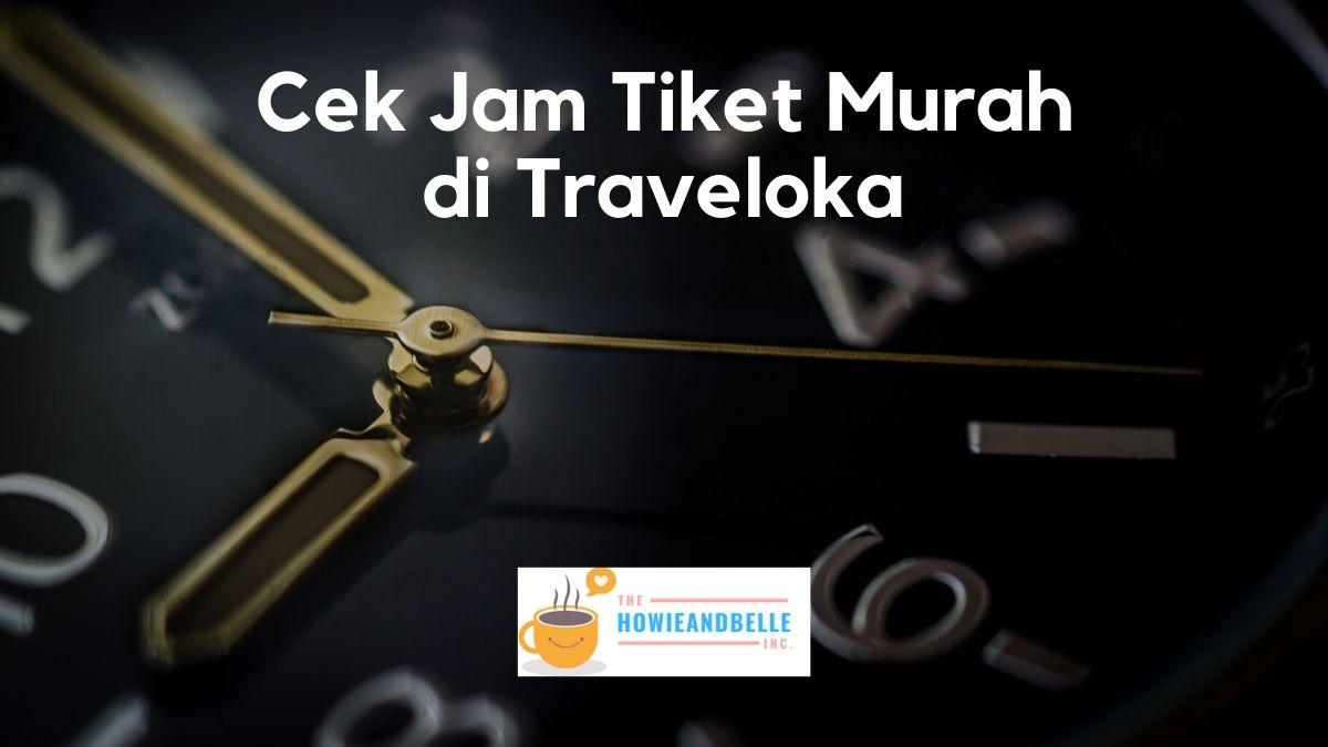 5 Cara Cek Jam Tiket Murah Di Traveloka Untuk Libur Akhir Tahun
