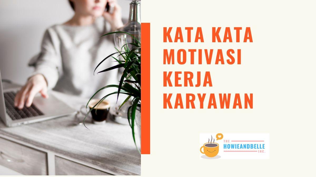 Kata Kata Motivasi Kerja Karyawan Untuk Berjuang Keras Gapai Mimpi